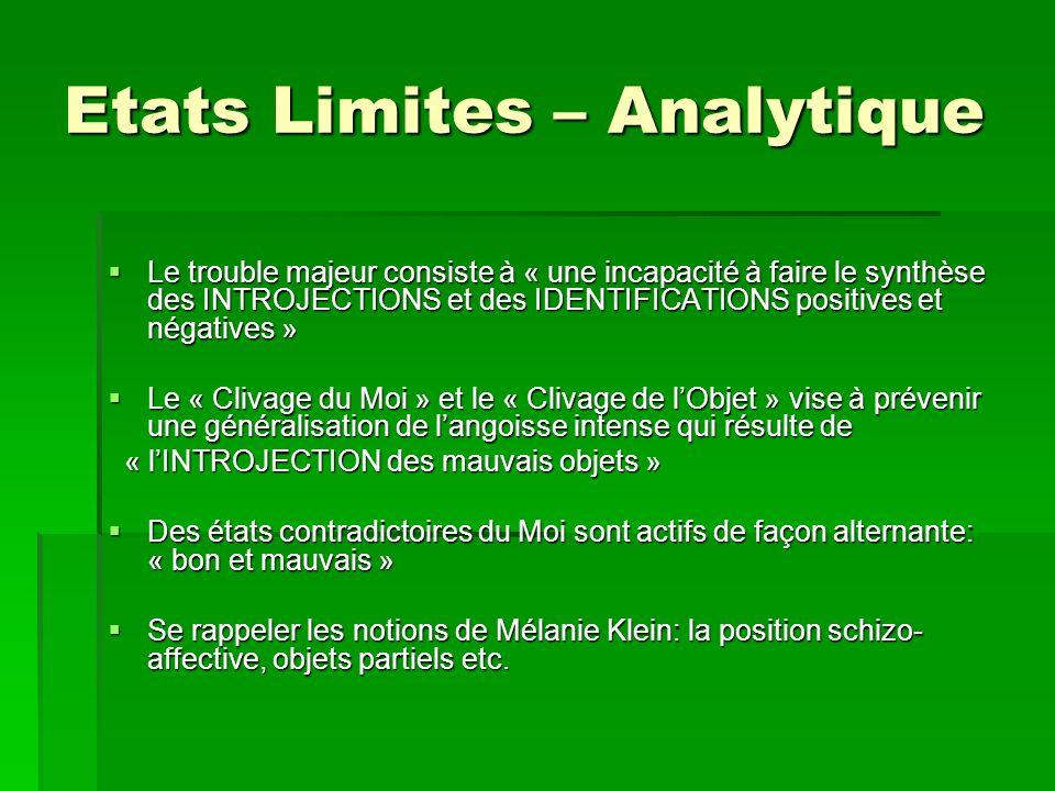 Etats Limites – Analytique Le trouble majeur consiste à « une incapacité à faire le synthèse des INTROJECTIONS et des IDENTIFICATIONS positives et nég