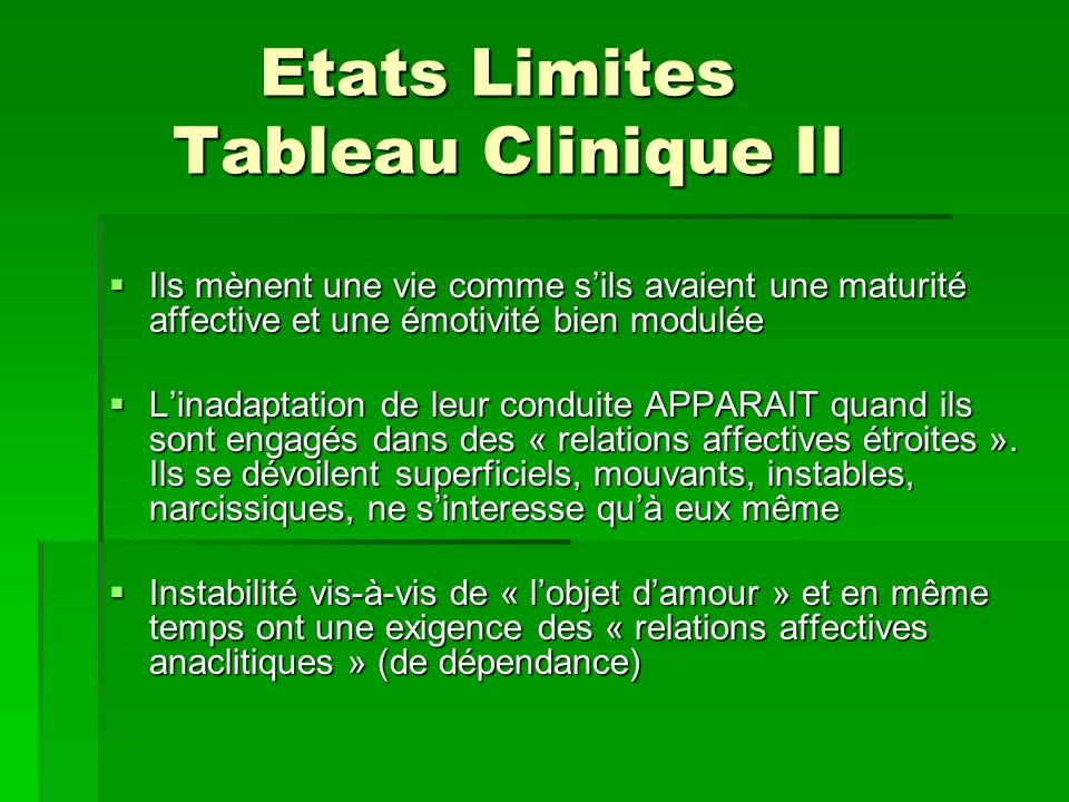 Etats Limites Tableau Clinique II Etats Limites Tableau Clinique II Ils mènent une vie comme sils avaient une maturité affective et une émotivité bien