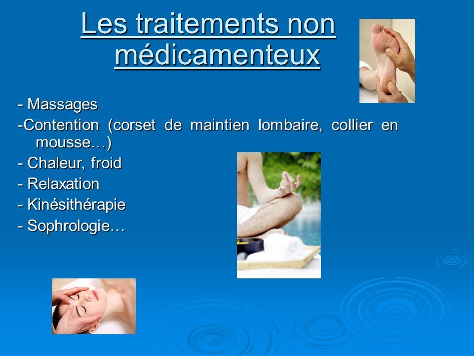 Les traitements non médicamenteux - Massages -Contention (corset de maintien lombaire, collier en mousse…) - Chaleur, froid - Relaxation - Kinésithéra