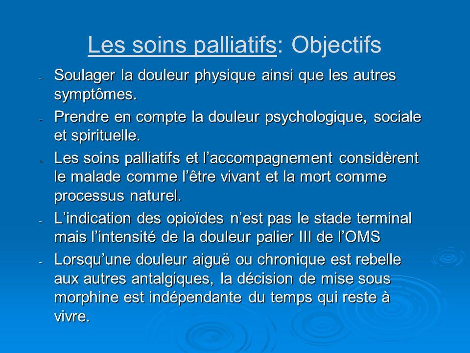 Les soins palliatifs: Objectifs - Soulager la douleur physique ainsi que les autres symptômes. - Prendre en compte la douleur psychologique, sociale e