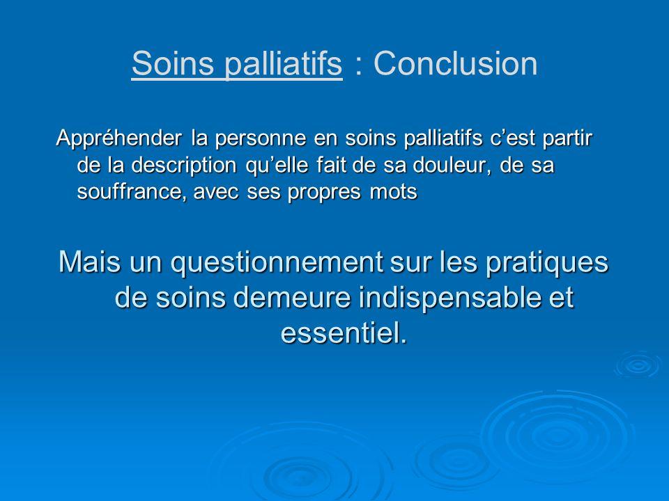 Soins palliatifs : Conclusion Appréhender la personne en soins palliatifs cest partir de la description quelle fait de sa douleur, de sa souffrance, a