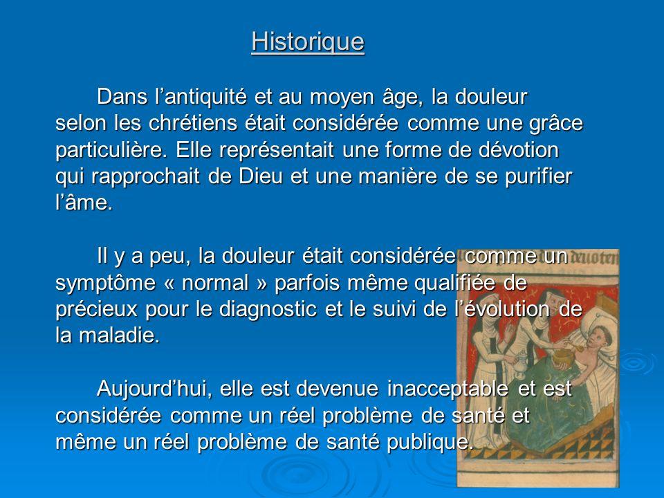 Historique Dans lantiquité et au moyen âge, la douleur selon les chrétiens était considérée comme une grâce particulière. Elle représentait une forme