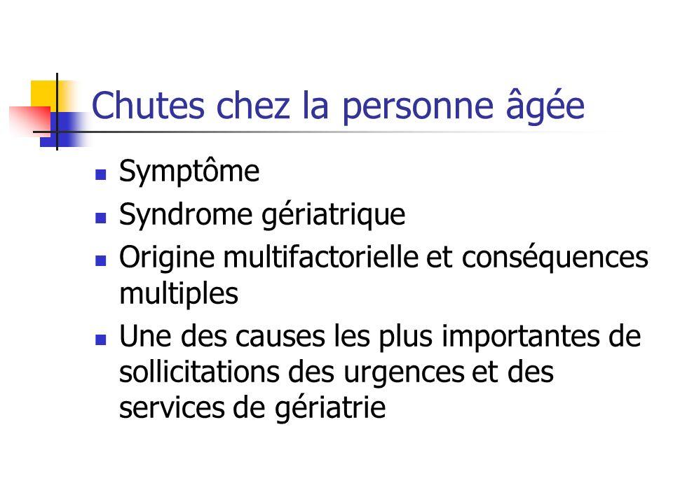 Chutes chez la personne âgée Symptôme Syndrome gériatrique Origine multifactorielle et conséquences multiples Une des causes les plus importantes de s