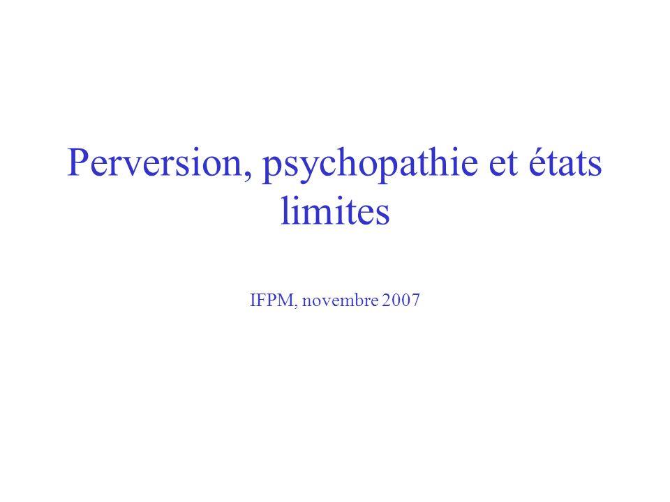 Perversion, psychopathie et états limites IFPM, novembre 2007