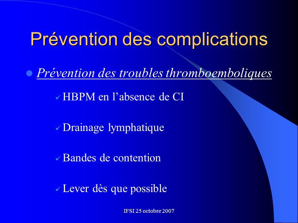 IFSI 25 octobre 2007 Prévention des complications Prévention des troubles thromboemboliques HBPM en labsence de CI Drainage lymphatique Bandes de cont