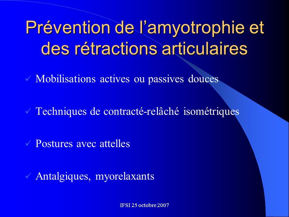 IFSI 25 octobre 2007 Prévention de lamyotrophie et des rétractions articulaires Mobilisations actives ou passives douces Techniques de contracté-relâc