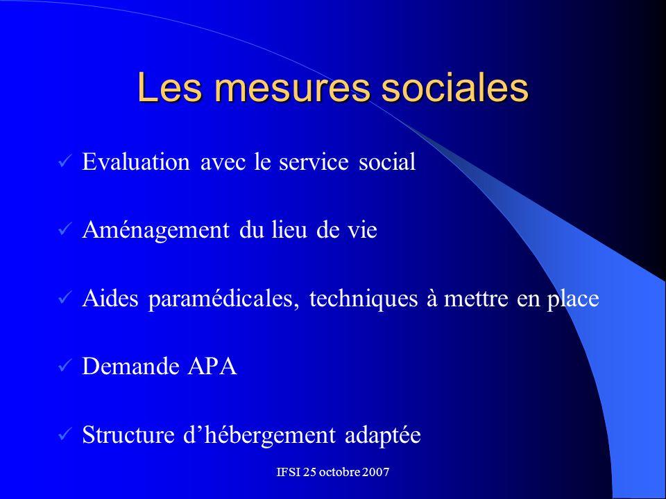 IFSI 25 octobre 2007 Les mesures sociales Evaluation avec le service social Aménagement du lieu de vie Aides paramédicales, techniques à mettre en pla