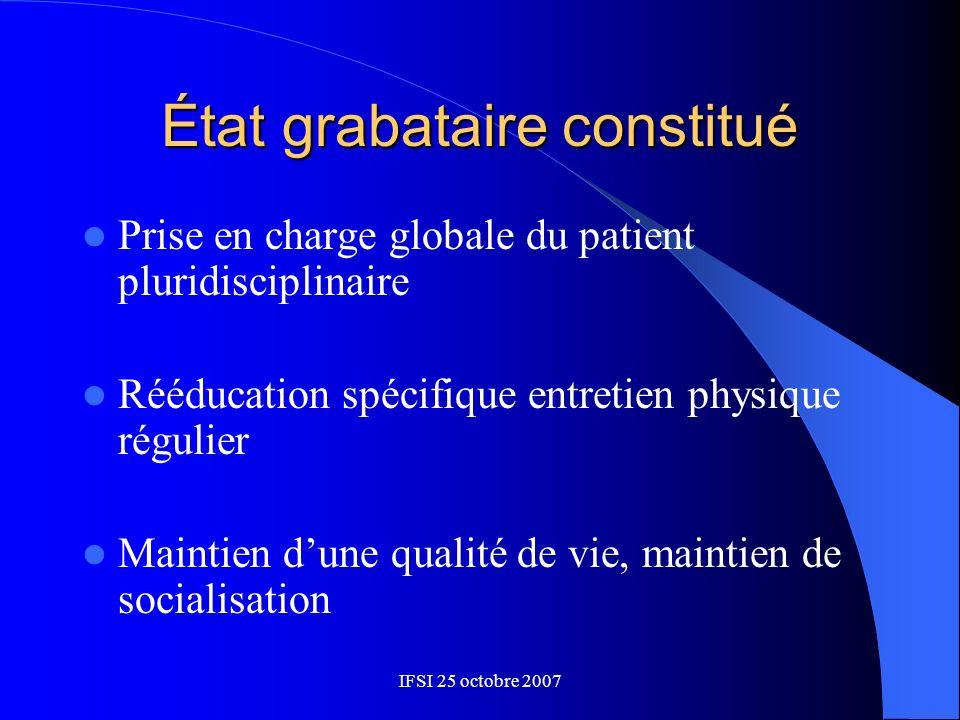 IFSI 25 octobre 2007 État grabataire constitué Prise en charge globale du patient pluridisciplinaire Rééducation spécifique entretien physique régulie