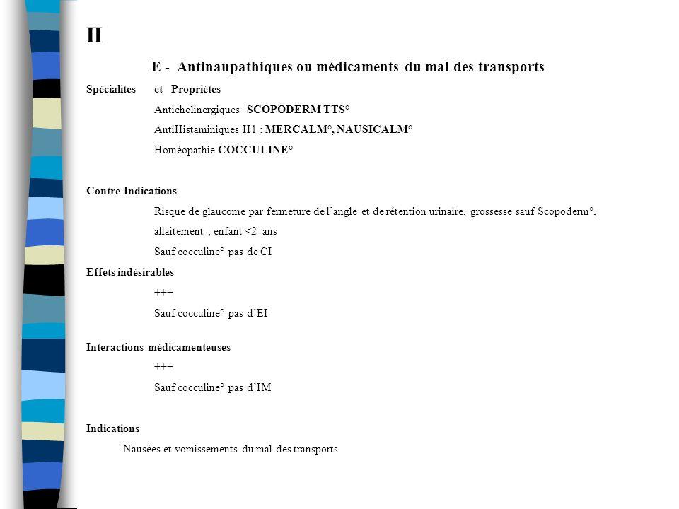 II E - Antinaupathiques ou médicaments du mal des transports Spécialitéset Propriétés Anticholinergiques SCOPODERM TTS° AntiHistaminiques H1 : MERCALM