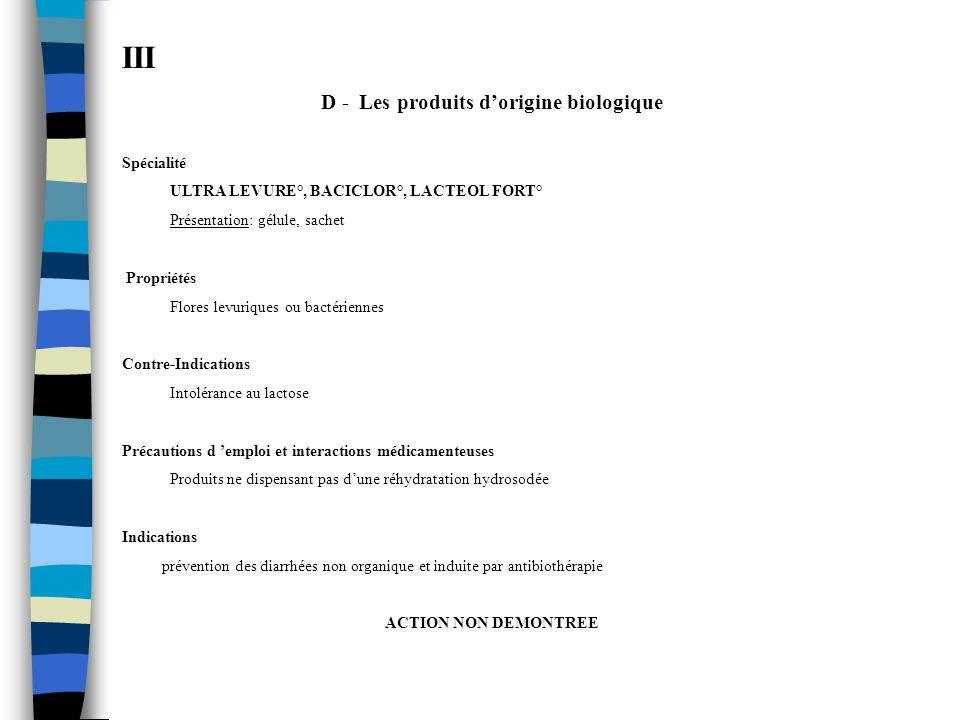 III D - Les produits dorigine biologique Spécialité ULTRA LEVURE°, BACICLOR°, LACTEOL FORT° Présentation: gélule, sachet Propriétés Flores levuriques