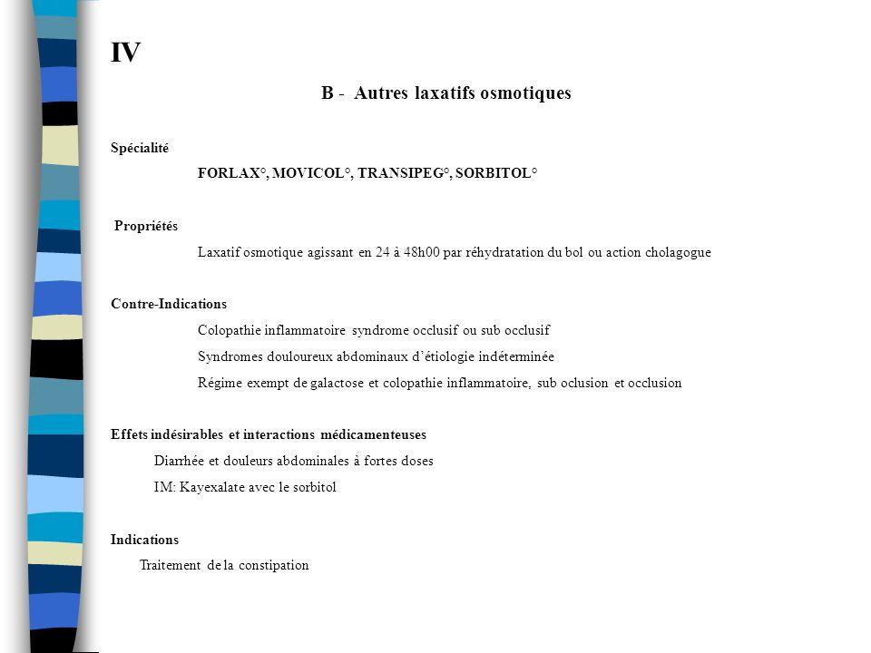 IV B - Autres laxatifs osmotiques Spécialité FORLAX°, MOVICOL°, TRANSIPEG°, SORBITOL° Propriétés Laxatif osmotique agissant en 24 à 48h00 par réhydrat