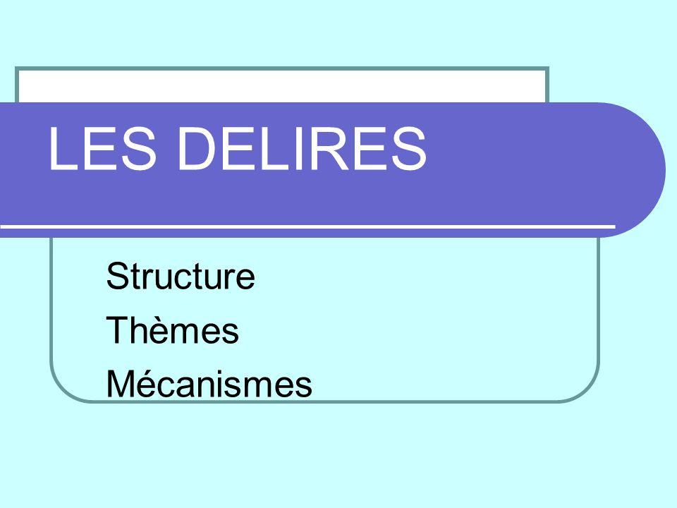 LES DELIRES Structure Thèmes Mécanismes