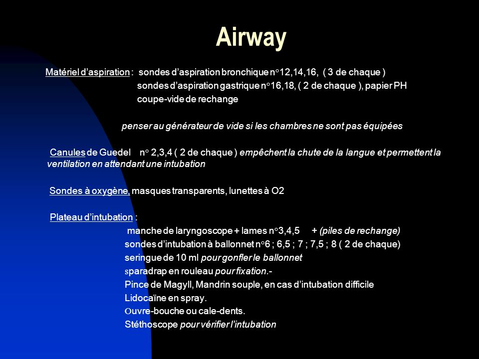 Airway Matériel daspiration : sondes daspiration bronchique n°12,14,16, ( 3 de chaque ) sondes daspiration gastrique n°16,18, ( 2 de chaque ), papier