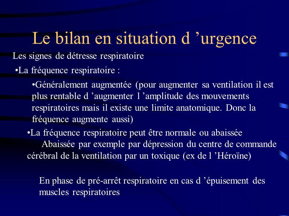 Le bilan en situation d urgence Les signes de détresse respiratoire La fréquence respiratoire : Généralement augmentée (pour augmenter sa ventilation