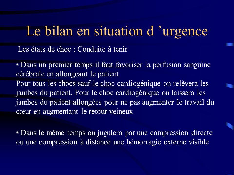 Le bilan en situation d urgence Les états de choc : Conduite à tenir Dans un premier temps il faut favoriser la perfusion sanguine cérébrale en allong
