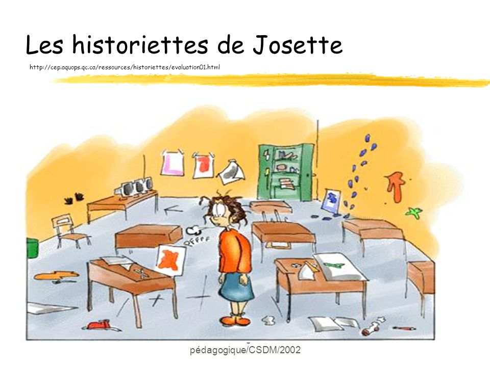 Marie-Josée Langlois/Conseillère pédagogique/CSDM/2002 Les historiettes de Josette http://cep.aquops.qc.ca/ressources/historiettes/evaluation01.html