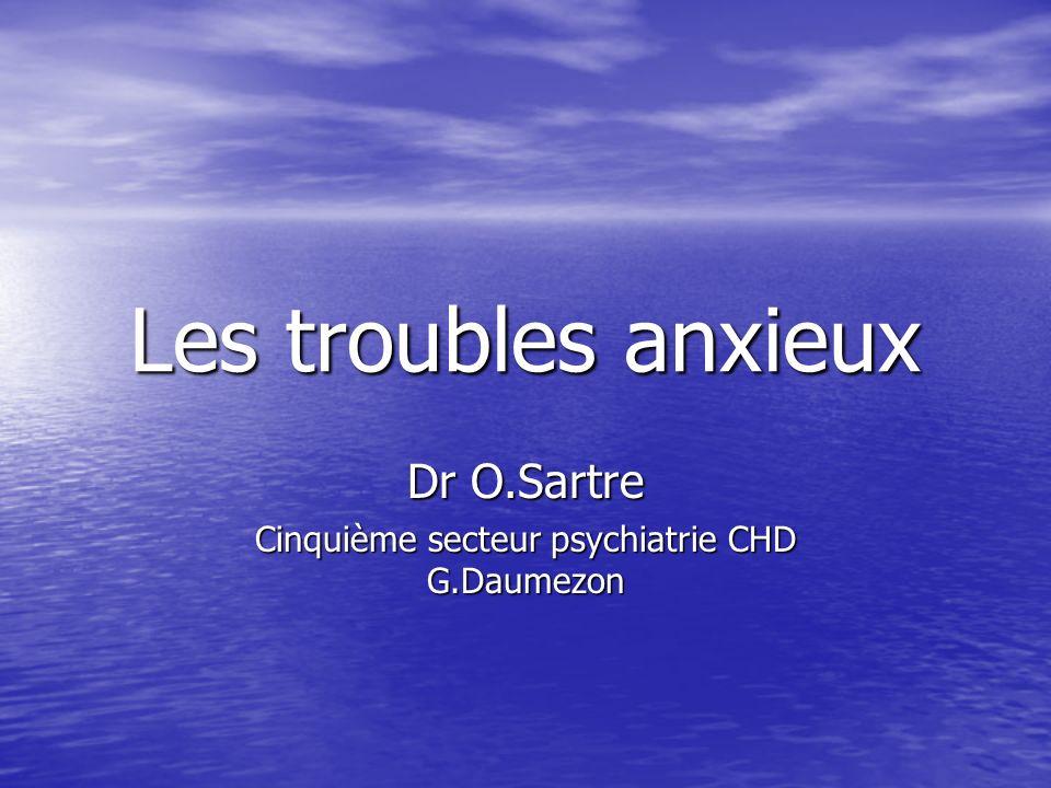 Les troubles anxieux Dr O.Sartre Cinquième secteur psychiatrie CHD G.Daumezon