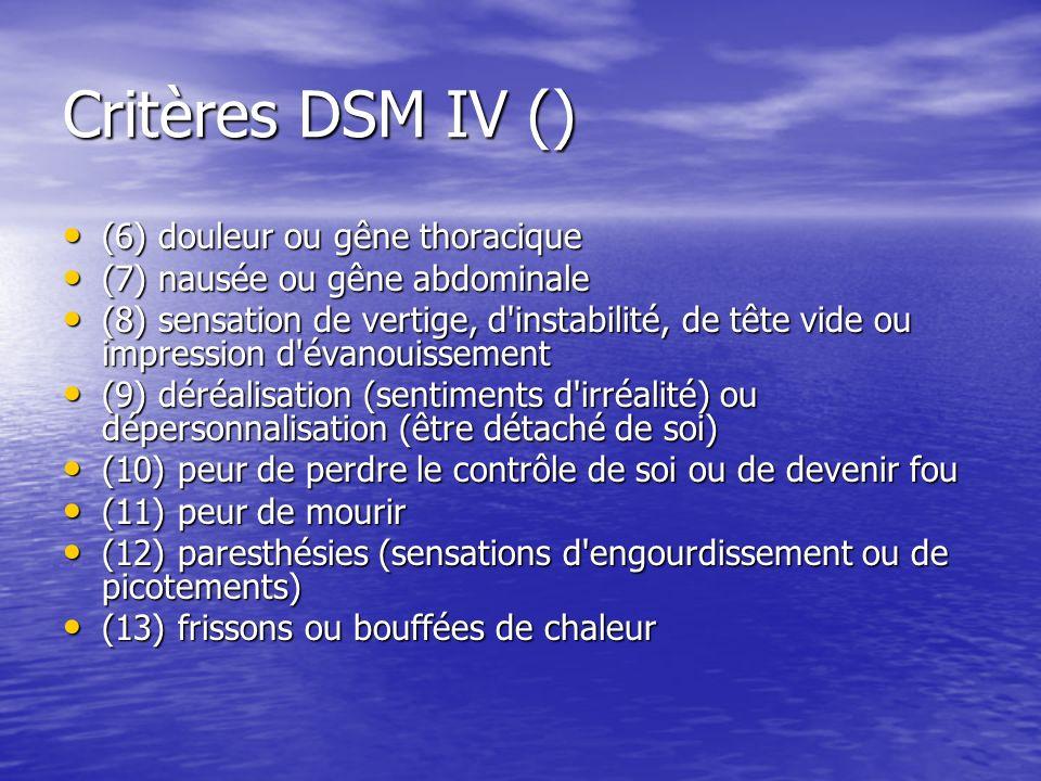 Critères DSM IV () (6) douleur ou gêne thoracique (6) douleur ou gêne thoracique (7) nausée ou gêne abdominale (7) nausée ou gêne abdominale (8) sensa