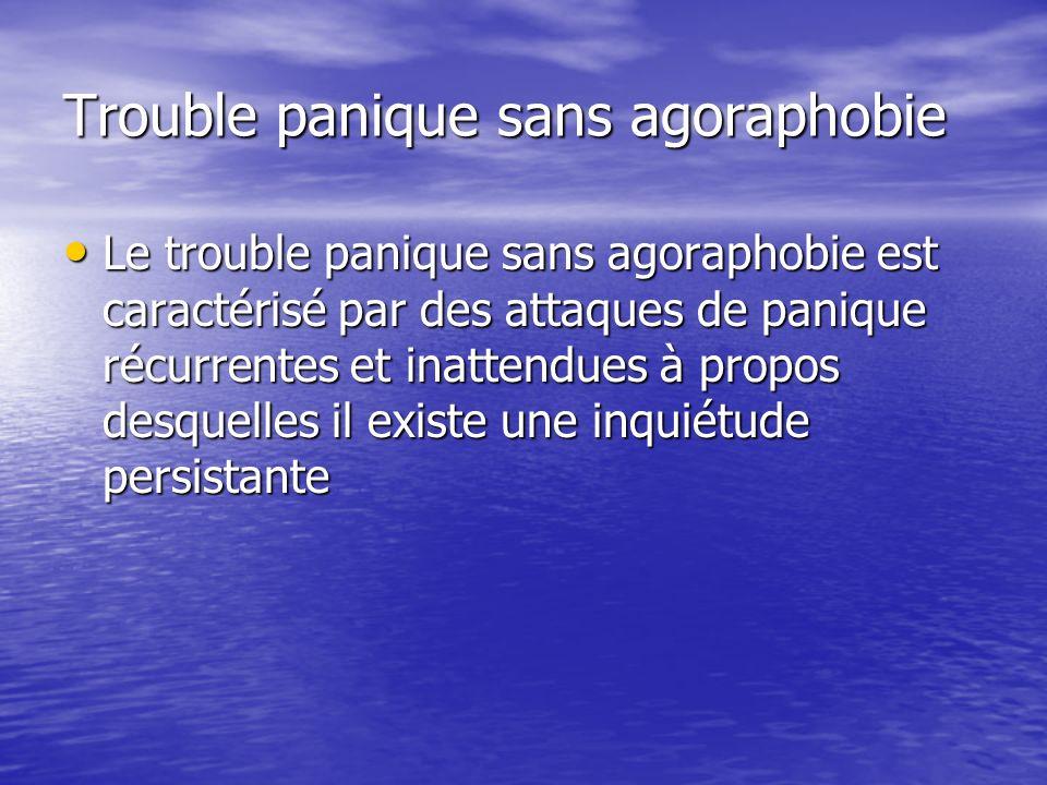 Trouble panique sans agoraphobie Le trouble panique sans agoraphobie est caractérisé par des attaques de panique récurrentes et inattendues à propos d