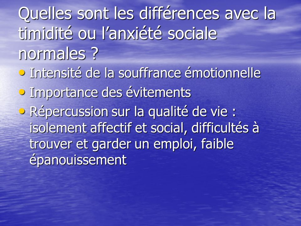 Quelles sont les différences avec la timidité ou lanxiété sociale normales ? Intensité de la souffrance émotionnelle Intensité de la souffrance émotio