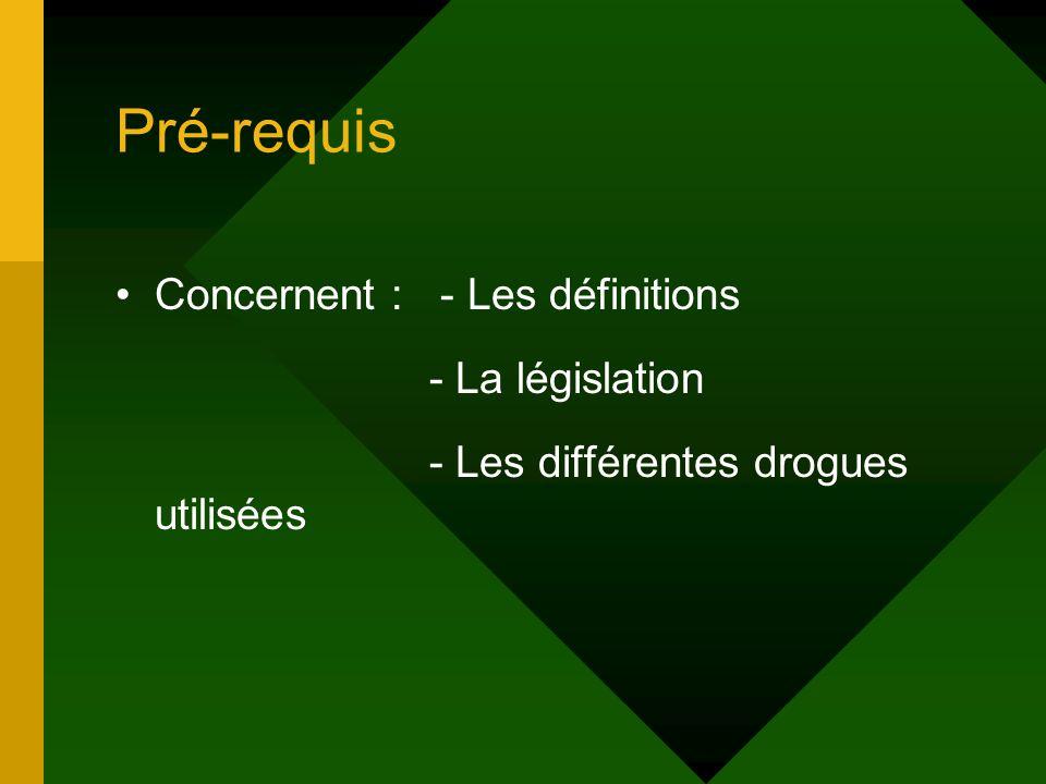 Pré-requis Concernent : - Les définitions - La législation - Les différentes drogues utilisées