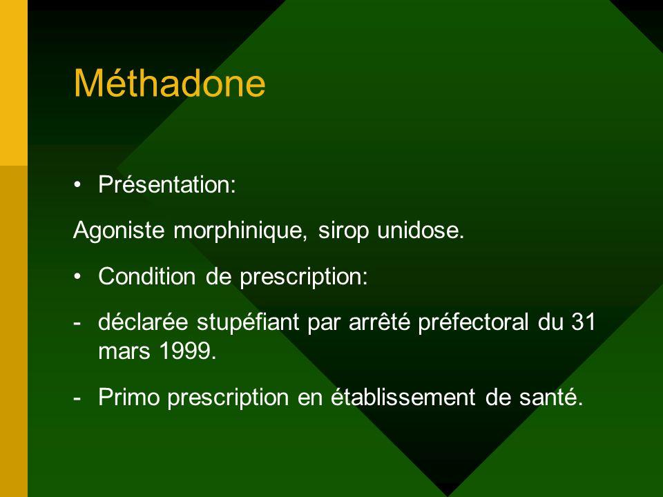 Méthadone Présentation: Agoniste morphinique, sirop unidose. Condition de prescription: -déclarée stupéfiant par arrêté préfectoral du 31 mars 1999. -