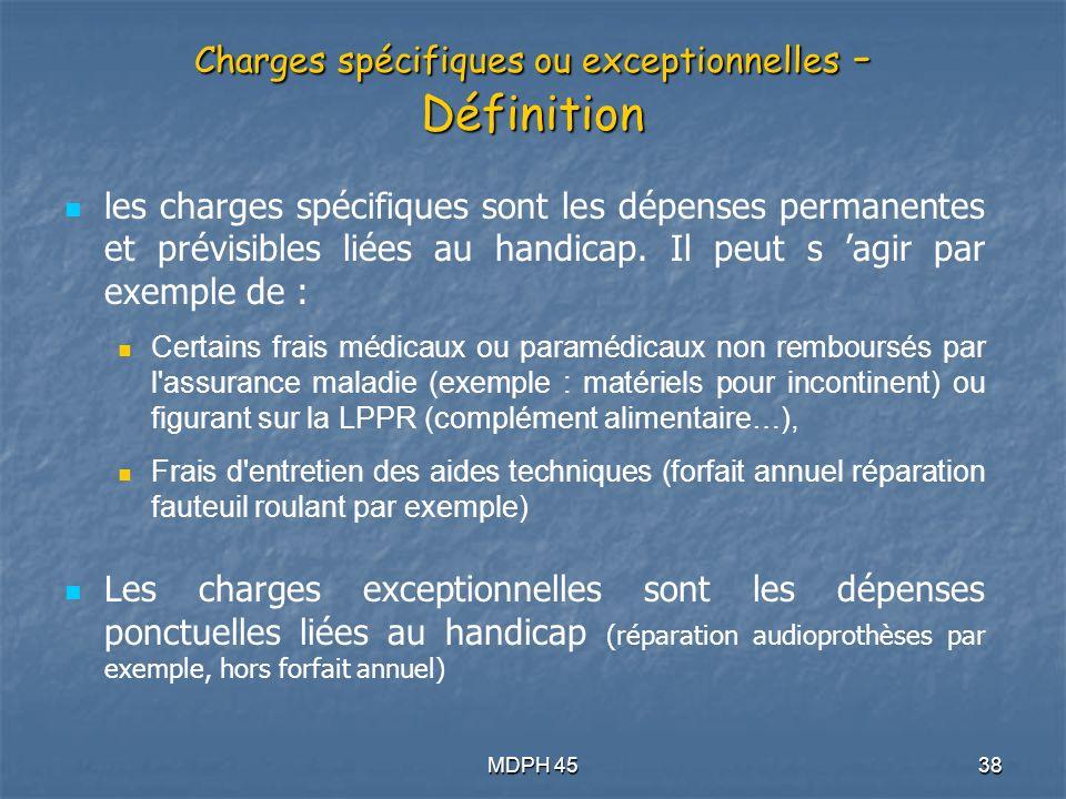 MDPH 4538 Charges spécifiques ou exceptionnelles - Définition les charges spécifiques sont les dépenses permanentes et prévisibles liées au handicap.