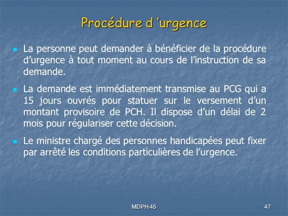 MDPH 4547 Procédure d urgence La personne peut demander à bénéficier de la procédure durgence à tout moment au cours de linstruction de sa demande.