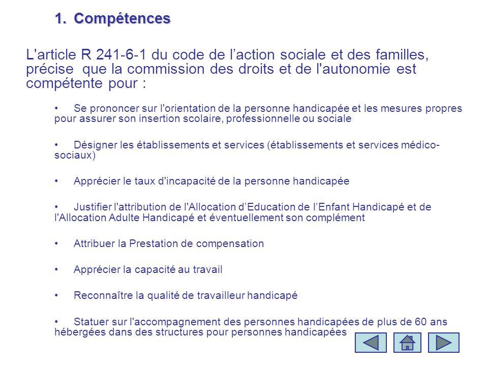1.Compétences L'article R 241-6-1 du code de laction sociale et des familles, précise que la commission des droits et de l'autonomie est compétente po