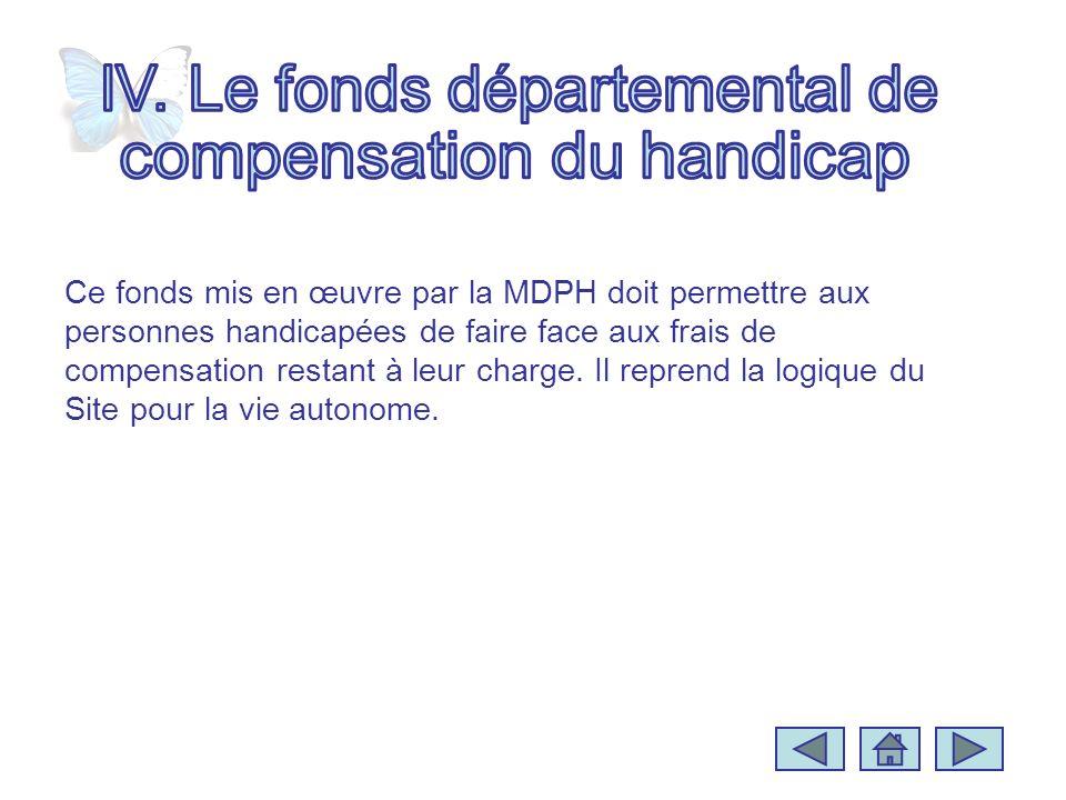 Ce fonds mis en œuvre par la MDPH doit permettre aux personnes handicapées de faire face aux frais de compensation restant à leur charge. Il reprend l