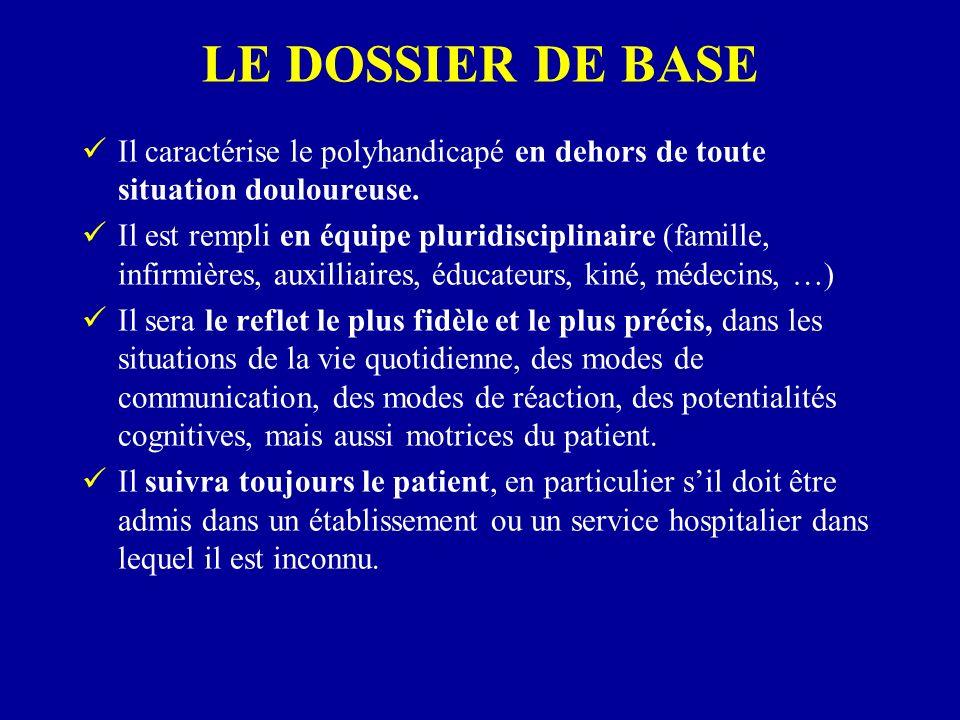 LE DOSSIER DE BASE Il caractérise le polyhandicapé en dehors de toute situation douloureuse. Il est rempli en équipe pluridisciplinaire (famille, infi