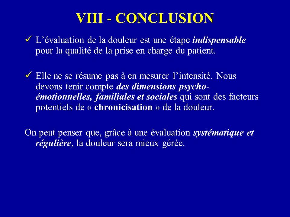 VIII - CONCLUSION Lévaluation de la douleur est une étape indispensable pour la qualité de la prise en charge du patient. Elle ne se résume pas à en m
