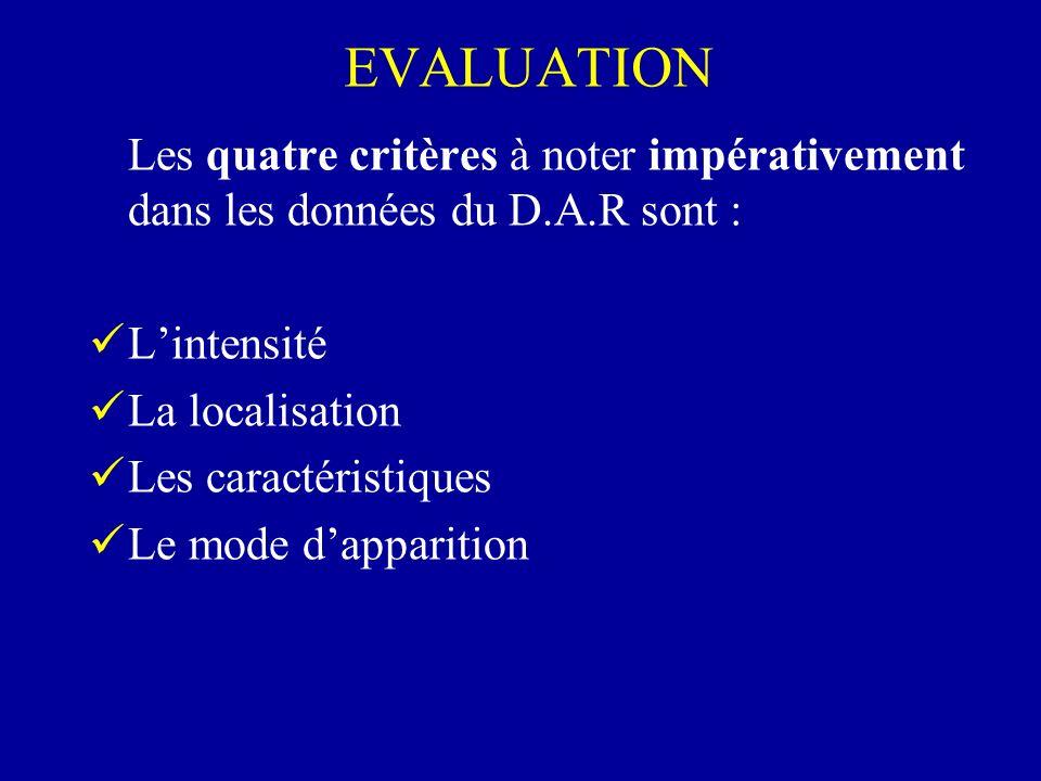 EVALUATION Les quatre critères à noter impérativement dans les données du D.A.R sont : Lintensité La localisation Les caractéristiques Le mode dappari