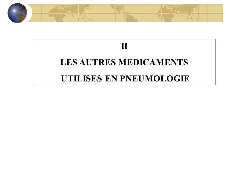 II LES AUTRES MEDICAMENTS UTILISES EN PNEUMOLOGIE