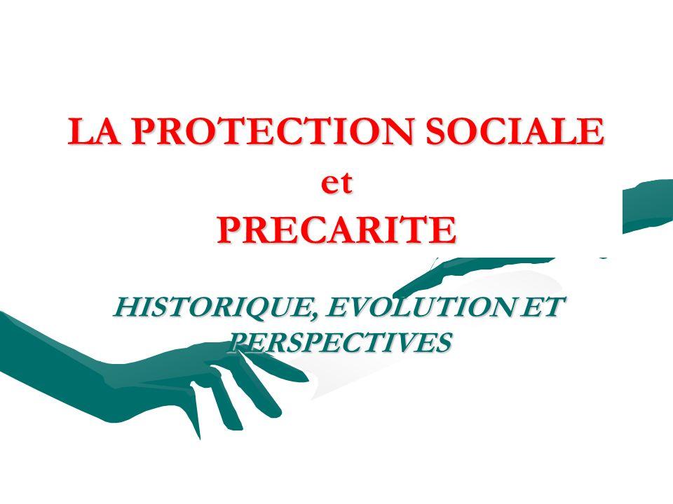 LA PROTECTION SOCIALE et PRECARITE HISTORIQUE, EVOLUTION ET PERSPECTIVES