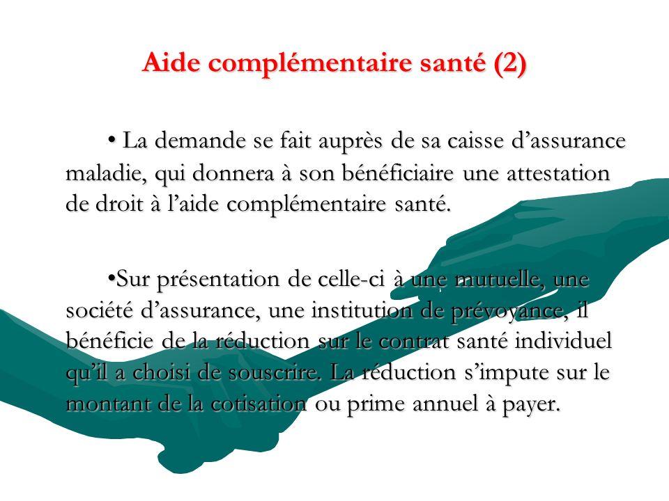 Aide complémentaire santé (2) La demande se fait auprès de sa caisse dassurance maladie, qui donnera à son bénéficiaire une attestation de droit à lai