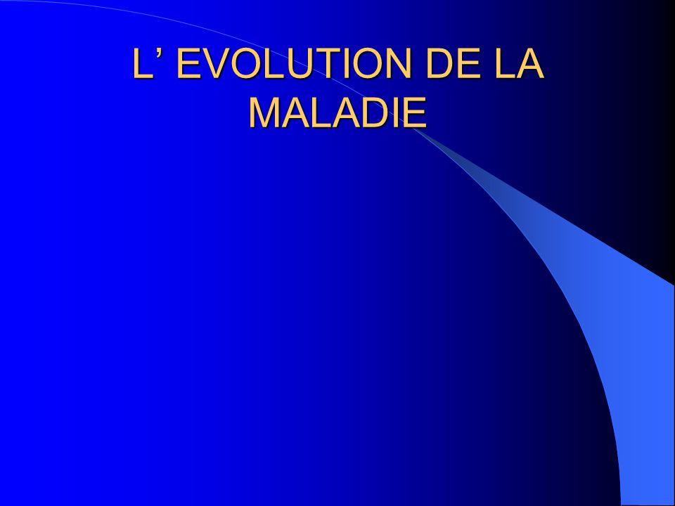 L EVOLUTION DE LA MALADIE