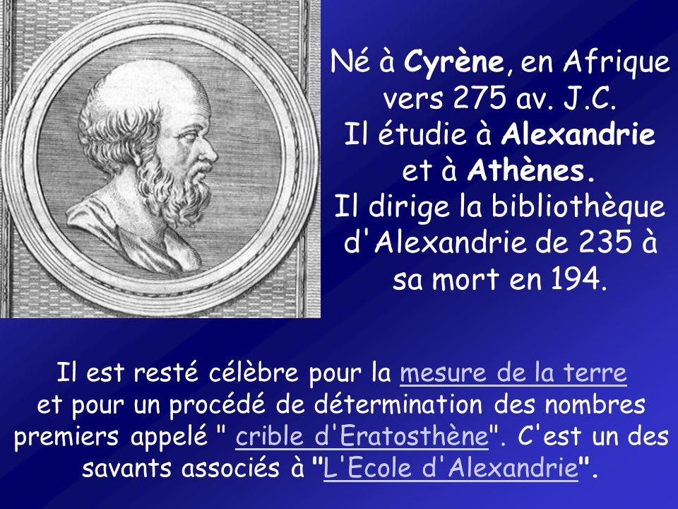Né à Cyrène, en Afrique vers 275 av. J.C. Il étudie à Alexandrie et à Athènes. Il dirige la bibliothèque d'Alexandrie de 235 à sa mort en 194. Il est