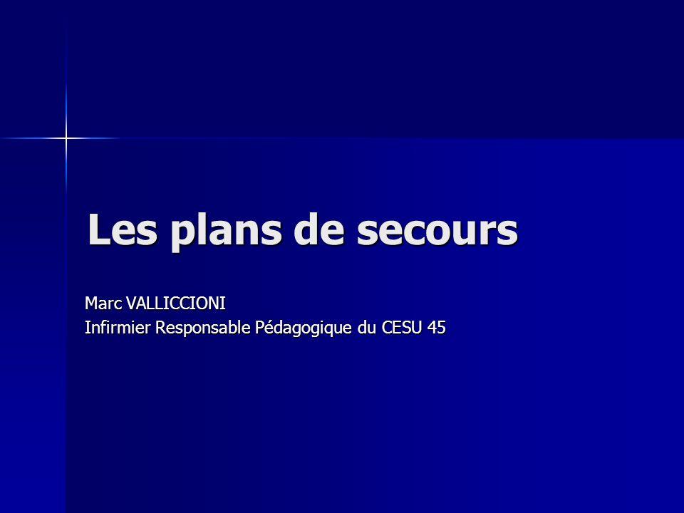Les plans de secours Marc VALLICCIONI Infirmier Responsable Pédagogique du CESU 45