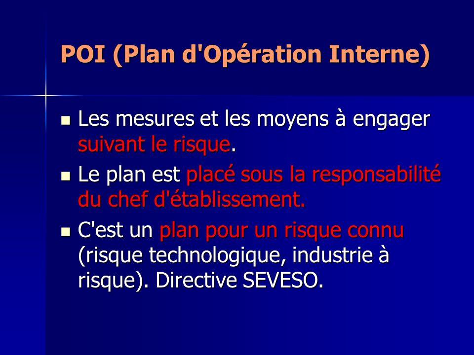 POI (Plan d'Opération Interne) Les mesures et les moyens à engager suivant le risque. Les mesures et les moyens à engager suivant le risque. Le plan e