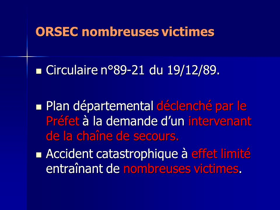 ORSEC nombreuses victimes Circulaire n°89-21 du 19/12/89. Circulaire n°89-21 du 19/12/89. Plan départemental déclenché par le Préfet à la demande dun