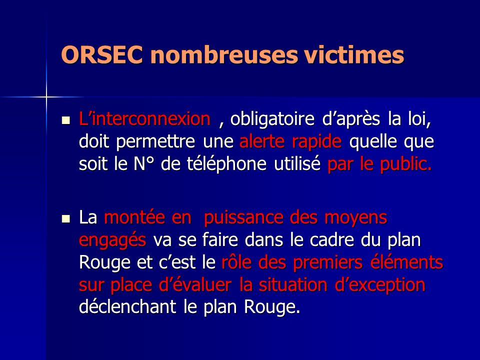 ORSEC nombreuses victimes Linterconnexion, obligatoire daprès la loi, doit permettre une alerte rapide quelle que soit le N° de téléphone utilisé par