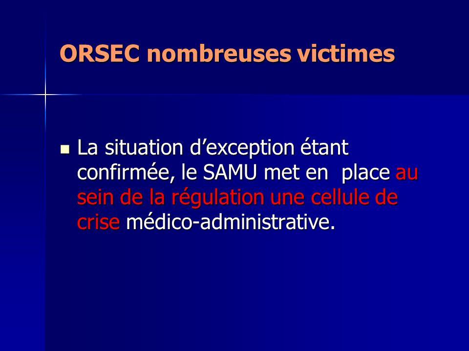 ORSEC nombreuses victimes La situation dexception étant confirmée, le SAMU met en place au sein de la régulation une cellule de crise médico-administr