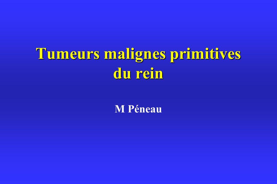 Tumeurs malignes primitives du rein Tumeurs malignes primitives du rein M Péneau
