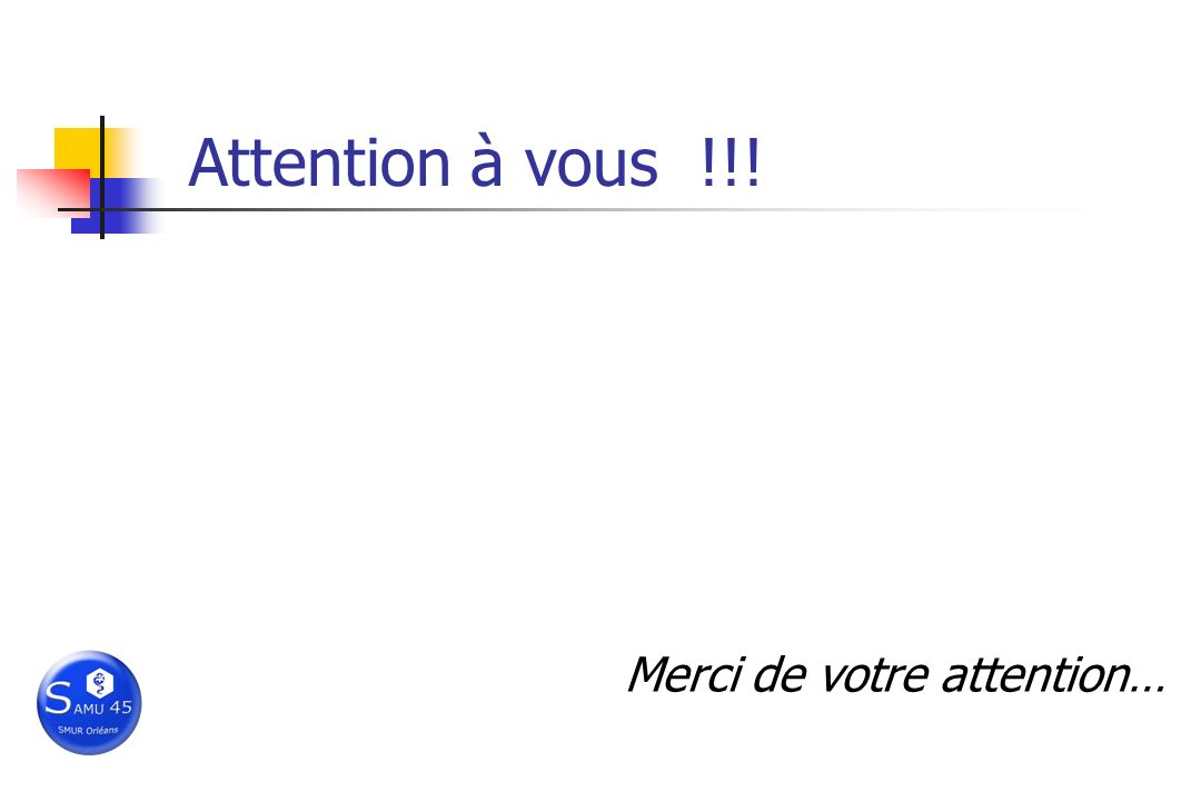 Merci de votre attention… Attention à vous !!!