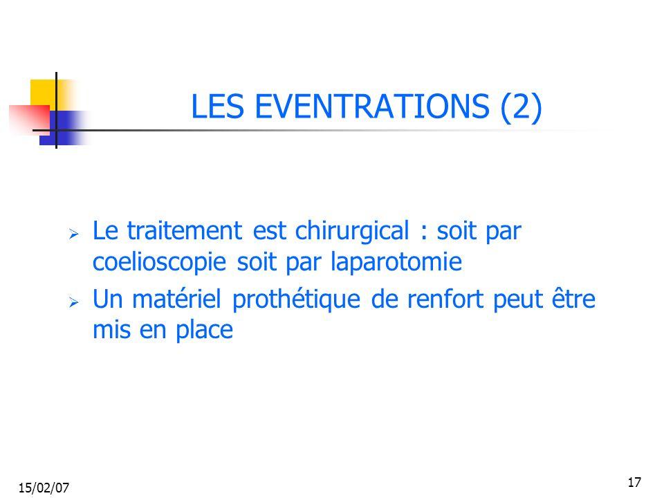 15/02/07 17 LES EVENTRATIONS (2) Le traitement est chirurgical : soit par coelioscopie soit par laparotomie Un matériel prothétique de renfort peut êt