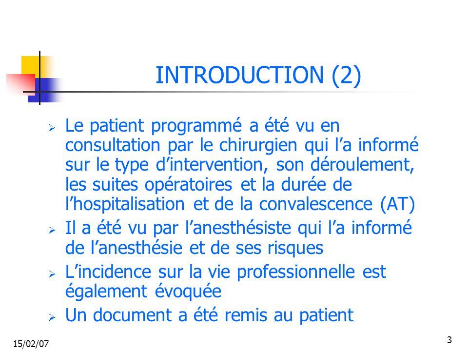 15/02/07 3 INTRODUCTION (2) Le patient programmé a été vu en consultation par le chirurgien qui la informé sur le type dintervention, son déroulement,