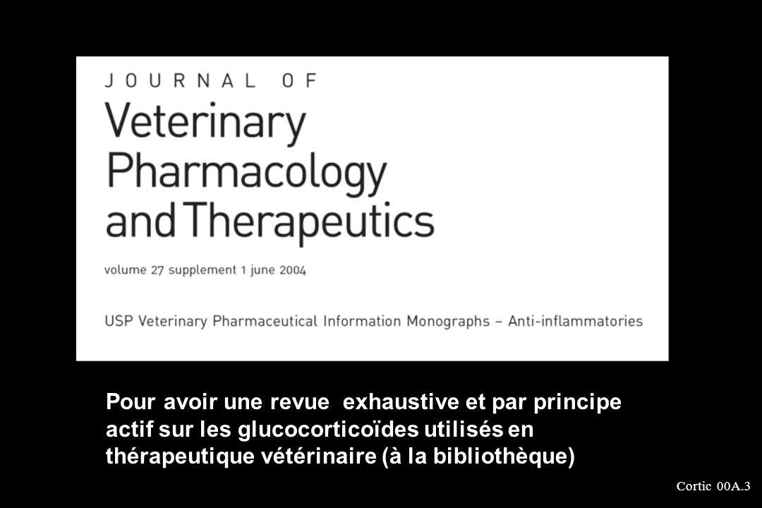 Cortic 00A.3 Pour avoir une revue exhaustive et par principe actif sur les glucocorticoïdes utilisés en thérapeutique vétérinaire (à la bibliothèque)