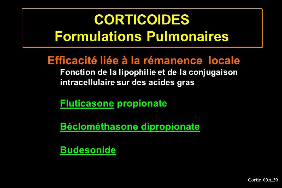Cortic 00A.39 CORTICOIDES Formulations Pulmonaires Efficacité liée à la rémanence locale Fonction de la lipophilie et de la conjugaison intracellulair