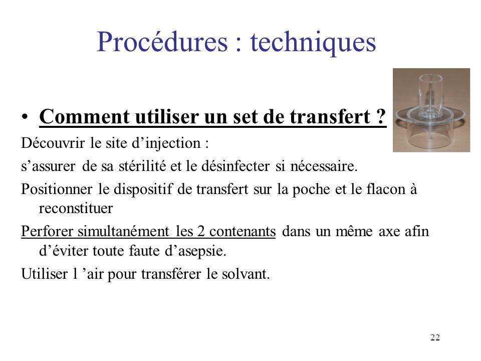 22 Procédures : techniques Comment utiliser un set de transfert ? Découvrir le site dinjection : sassurer de sa stérilité et le désinfecter si nécessa